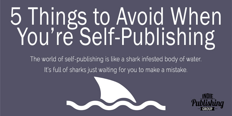 5 Things to Avoid When You're Self-Publishing