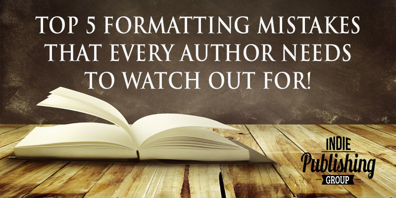 Top 5 Formatting Mistakes That Every Author Needs to Watch Out For!