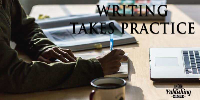 Writing Takes Practice! A Lot of It!