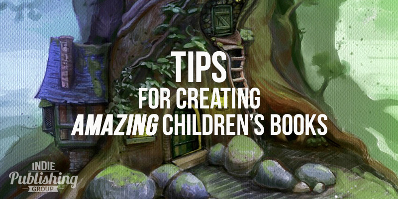 Tips to Creating Amazing Children's Books